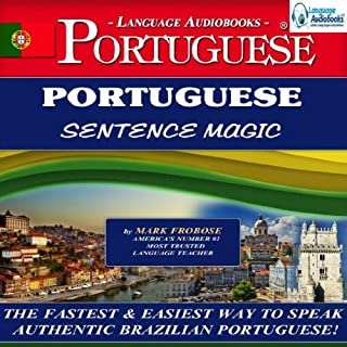 Portuguese Sentence Magic                   By:                                                                                                                                 Mark Frobose                               Narrated by:                                                                                                                                 Mark Frobose                      Length: 4 hrs and 6 mins     5 ratings     Overall 4.4