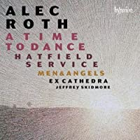 Roth: A Time to Dance, Hatfield Service, Men & Angels by Ex Cathedra