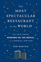 Most Spectacular Restaurant in the World: The Twin Towers, Windows on the World, and the Rebirth of New York