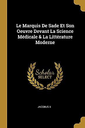 Le Marquis De Sade Et Son Oeuvre Devant La Science Médicale & La Littérature Moderne