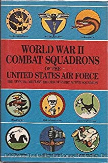 World War II Combat Squadrons of the United States Air Force: The Official Military Record of Every Active Squadron (Air Force Combat Units of World)