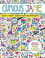 Curious Jane: Science + Design + Engineering for Inquisitive Girls