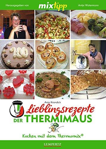 MIXtipp Lieblingsrezepte der Thermimaus: Kochen mit dem Thermomix TM5 und TM31