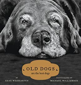 Old Dogs: Are the Best Dogs by [Gene Weingarten, Michael S. Williamson]