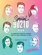 A Very Special 90210 Book: 100 Absolutely Essential Episodes from TV's Most Notorious Zip Code PDF