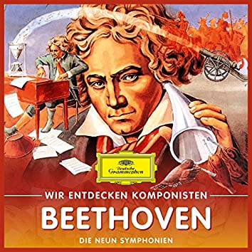 Wir entdecken Komponisten: Ludwig van Beethoven – Die neun Symphonien