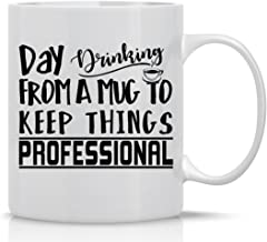 Day Drinking From A Mug To Keep Thinks Professional - Funny Employee Mug - Mug for Mom, Dad, Teachers, Friends, Co-Workers & Boss - Funny Sarcastic Novelty Mug - Designed By Esti's Baby Couture