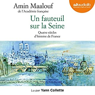 Un fauteuil sur la Seine : Quatre siècles d'histoire de France                   Written by:                                                                                                                                 Amin Maalouf                               Narrated by:                                                                                                                                 Yann Collette                      Length: 8 hrs and 11 mins     1 rating     Overall 5.0