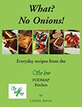 What? No Onions?: Everyday recipes from the So low Fodmap Kitchen