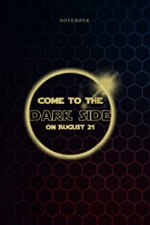 Simple Notebook COME TO THE DARK SIDE August 21 Solar Eclipse: Weekly, Over 100 Pages, 6x9 inch, Budget, To Do List, Journ...