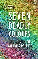 Seven Deadly Colours: The Genius of Nature's Palette