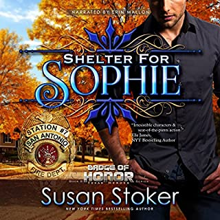 Shelter for Sophie     Badge of Honor: Texas Heroes, Book 8              By:                                                                                                                                 Susan Stoker                               Narrated by:                                                                                                                                 Erin Mallon                      Length: 7 hrs and 57 mins     358 ratings     Overall 4.7