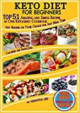 Keto Diet for Beginners: TOP 51 Amazing and Simple Recipes in One Ketogenic Cookbook, Any Recipes on Your Choice for Any Meal Time (Your Healthy Life: Keto Diet and Intermittent Fasting)