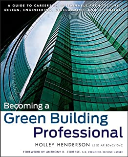 Becoming a Green Building Professional: A Guide to Careers in Sustainable Architecture, Design, Engineering, Development, ...
