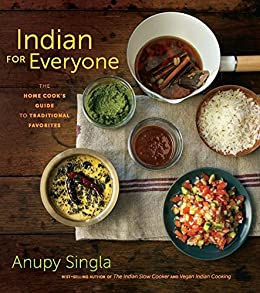 Indian for Everyone: The Home Cook's Guide to Traditional Favorites by [Anupy Singla]