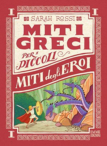 Miti degli eroi. Miti greci per i piccoli. Ediz. a colori (Vol. 1)