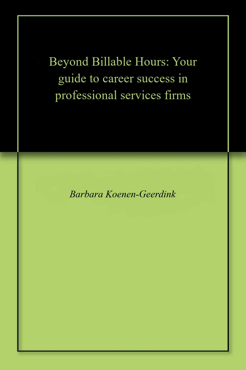 Beyond Billable Hours: Your guide to career success in professional services firms
