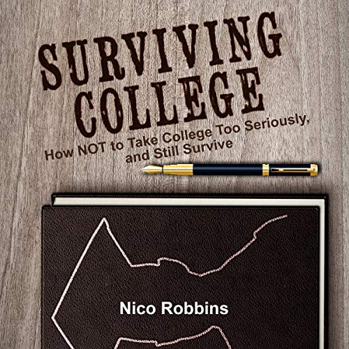Surviving College: How Not to Take College Too Seriously, and Still Survive cover art