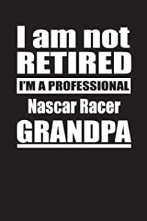 I Am Not Retired I'm A Professional Nascar Racer Grandpa: Blank Lined Notebook Journal