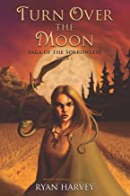 Turn Over the Moon (Saga of the Sorrowless)