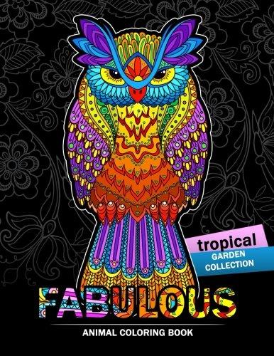 Fabulous Animals Coloring Book: Patterns of Bear, Parrot, Squirrel, Lion, Tiger,Koala, Monkey, Cats, Giraffe, Panda, sloth and more