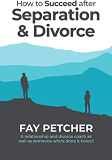 How to Succeed after Separation & Divorce: Helping you take the first steps to living a new and fulfilling life