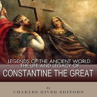 Legends of the Ancient World: The Life and Legacy of Constantine the Great cover art