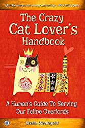 Image: The Crazy Cat Lover's Handbook: A Human's Guide To Serving Our Feline Overlords, by Stella Rheingold (Author). Publisher: The Sovereign Media Group (October 10, 2015)