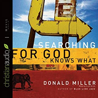 Searching for God Knows What                   By:                                                                                                                                 Donald Miller                               Narrated by:                                                                                                                                 Scott Brick                      Length: 7 hrs and 15 mins     128 ratings     Overall 4.4