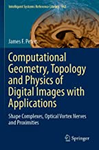 Computational Geometry, Topology and Physics of Digital Images with Applications: Shape Complexes, Optical Vortex Nerves a...