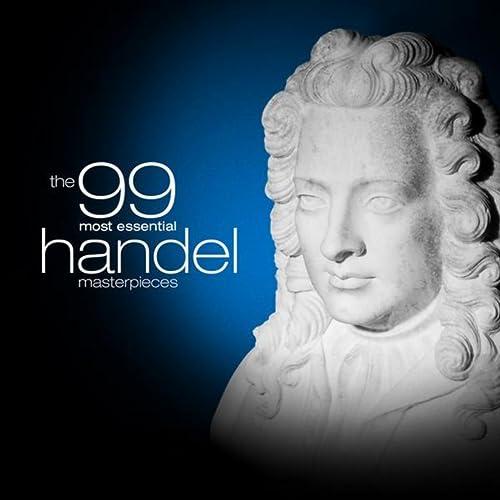 The 99 Most Essential Handel Masterpieces
