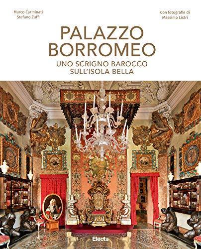 Palazzo Borromeo. Uno scrigno barocco sull'Isola Bella. Ediz. illustrata