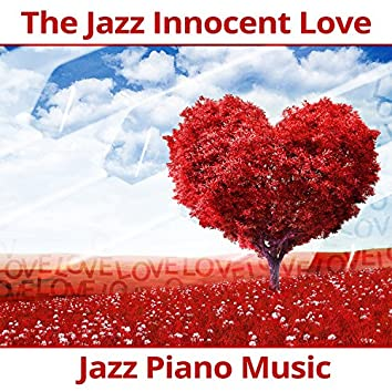 The Jazz Innocent Love: Jazz Piano Music for Lovers, Sexy Sax, Unforgettable Instrumental Memories, Romantic & Sensual Background