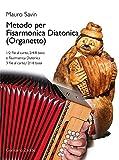 Metodo per Fisarmonica Diatonica (Organetto). 1/2 file al canto, 2/4/8 bassi e Fisarmonica Diatonica...