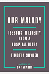 Our Malady: Lessons in Liberty from a Hospital Diary Kindle Edition