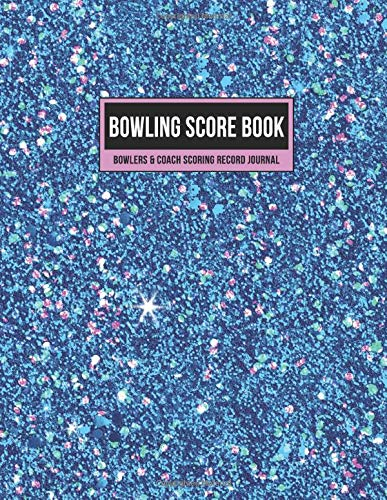 Bowling Score Book Bowlers & Coach Scoring Record Journal: Individual Game Score Keeper Notebook with Formatted Sheets for Strikes, Spares, Pin Count & Notes (Blue Pink Glitter, Band 1)