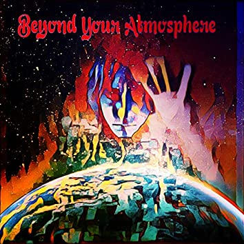 Beyond Your Atmosphere
