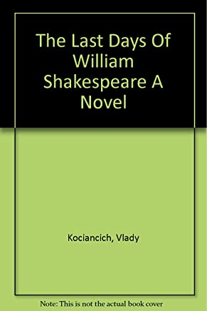 The Last Days Of William Shakespeare A Novel