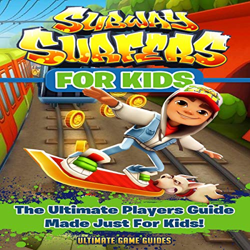 Subway Surfers For Kids The Ultimate Player S Guide Made Just For Kids
