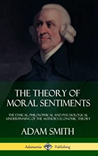 The Theory of Moral Sentiments: The Ethical, Philosophical and Psychological Underpinning of the Author's Economic Theory (Hardcover)