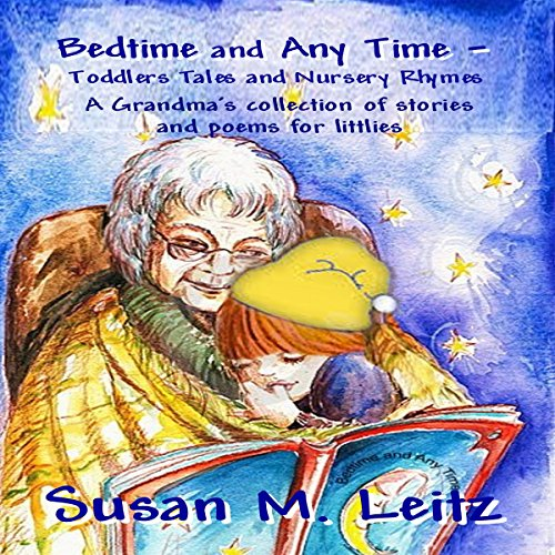 Bedtime & Any Time: Toddler Tales and Nursery Rhymes     A Grandma's Collection of Stories and Poems for Littlies              By:                                                                                                                                 Susan M. Leitz                               Narrated by:                                                                                                                                 Carrie Barton - Oakley Entertainment                      Length: 1 hr and 19 mins     23 ratings     Overall 4.2