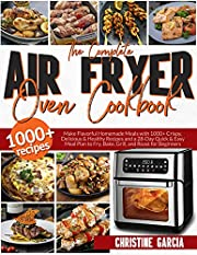 The Complete Air Fryer Oven Cookbook: Make Flavorful Homemade Meals with 1000+ Crispy, Delicious & Healthy Recipes and a 28-Day Quick & Easy Meal Plan to Fry, Bake, Grill, and Roast for Beginners.
