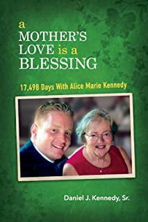 A Mother's Love Is a Blessing: 17,498 Days With Alice Marie Kennedy