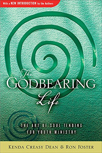 The Godbearing Life: The Art of Soul Tending for Youth Ministry