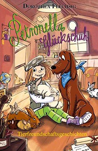 Petronella Glückschuh Tierfreundschaftsgeschichten: Petronella ist eine liebenswerte Kinderbuchfigur, die Kinder motiviert, in die Natur zu gehen. Zum ... oder für Leseanfänger zum Selberlesen.