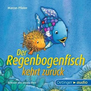 Der Regenbogenfisch kehrt zurück                   Autor:                                                                                                                                 Marcus Pfister                               Sprecher:                                                                                                                                 Ursula Illert                      Spieldauer: 27 Min.     10 Bewertungen     Gesamt 5,0