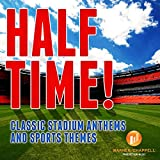 Half Time! - Classic Stadium Anthems and Sports Themes