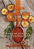 T-Bone Whacks and Caviar Snacks: Cooking with Two Texans in Siberia and the Russian Far East (Volume 5) (Great American Cooking Series)