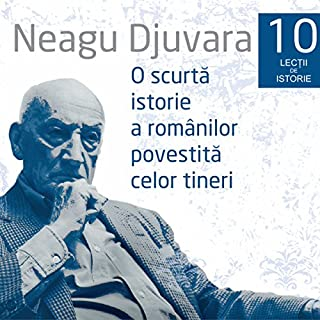 O scurtă istorie a românilor povestită celor tineri 1 - 10                   By:                                                                                                                                 Neagu Djuvara                               Narrated by:                                                                                                                                 Neagu Djuvara                      Length: 10 hrs and 8 mins     40 ratings     Overall 4.8