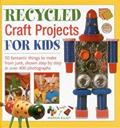 Recycled Craft Projects For Kids: 50 Fantastic Things to Make From Junk